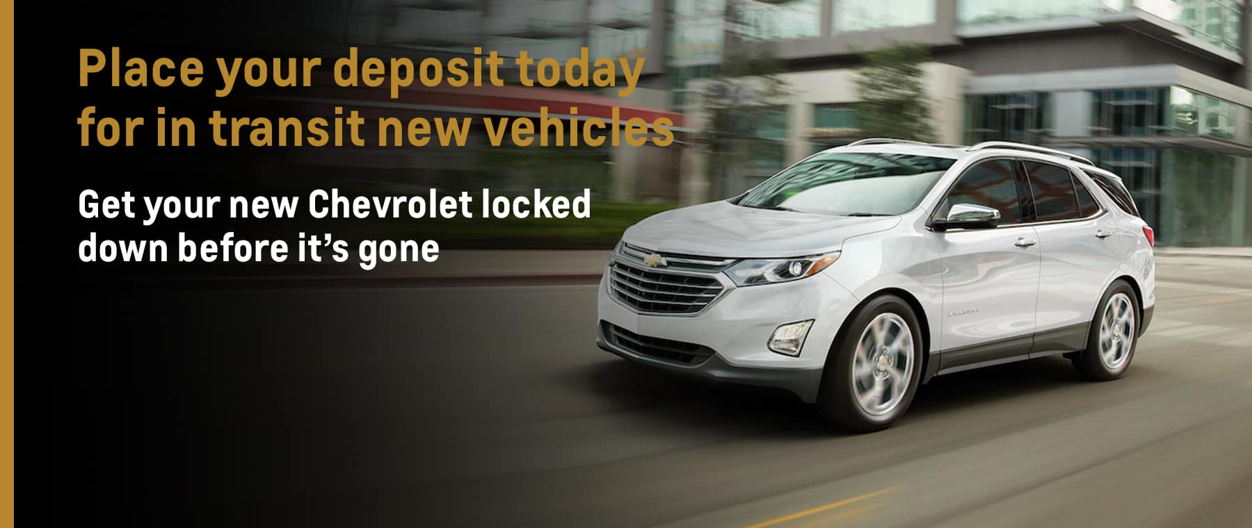 Place your deposit today for in transit new vehicles
