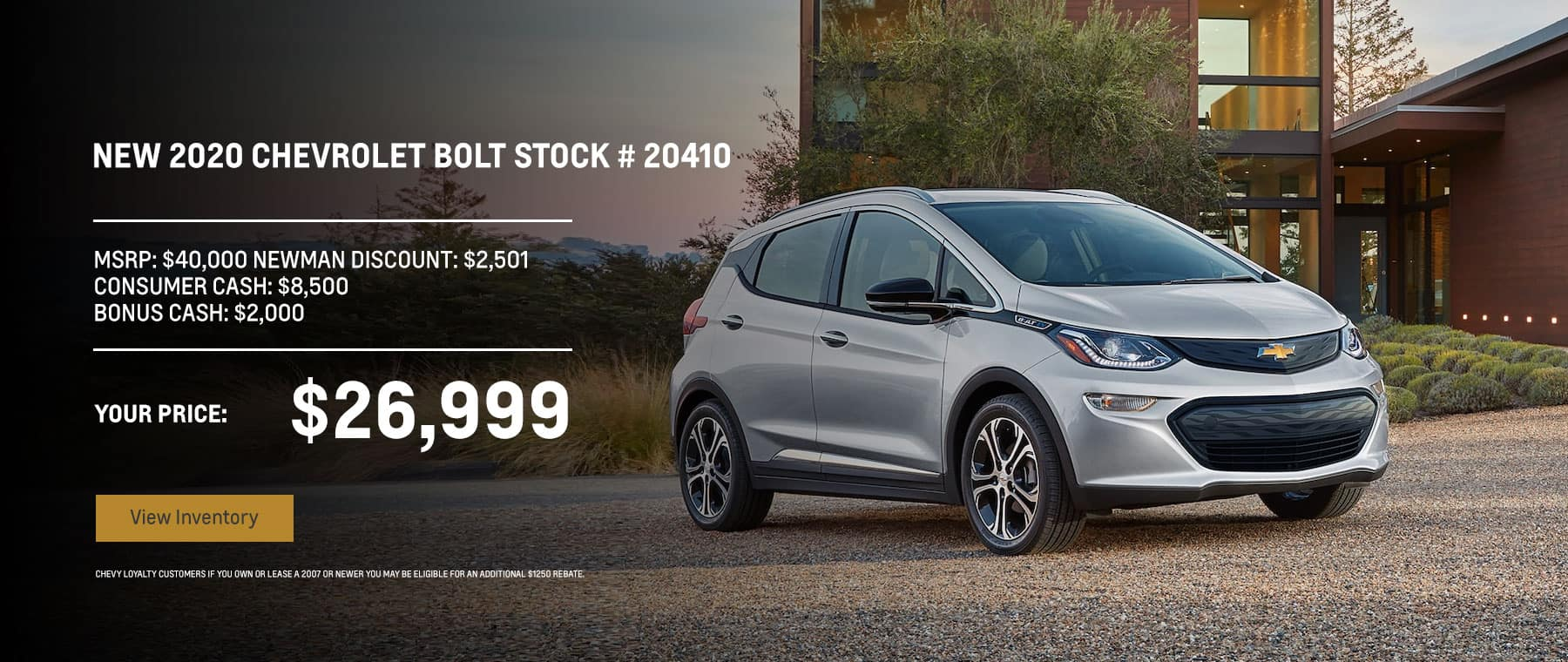 2020 Chevy Bolt STK# 20410, MSRP: 40,000 Newman Discount: -2,501 Consumer cash: -8,500 Bonus Cash: -2,000 YOUR PRICE: