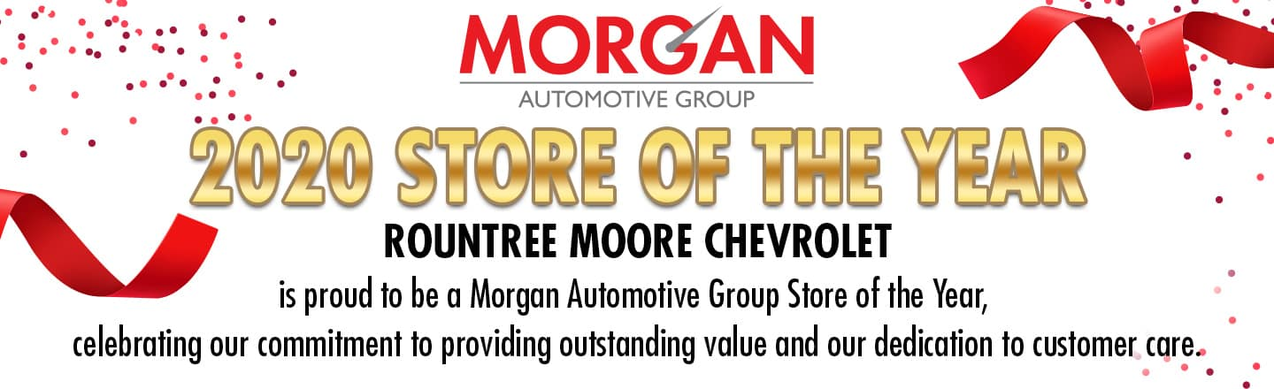 Morgan Automotive Group 2020 Store Of The Year | Rountree Moore Chevrolet is Proud To Be A Morgan Automotive Group Store Of The Year, Celebrating Our Commitment to Providing Outstanding Value and our Dedication to Customer Care.