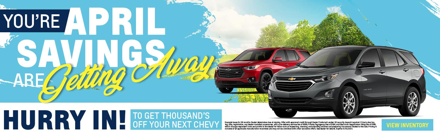 Your April Savings Are Getting Away Hurry In To Get Thousands Off Your Next Chevy