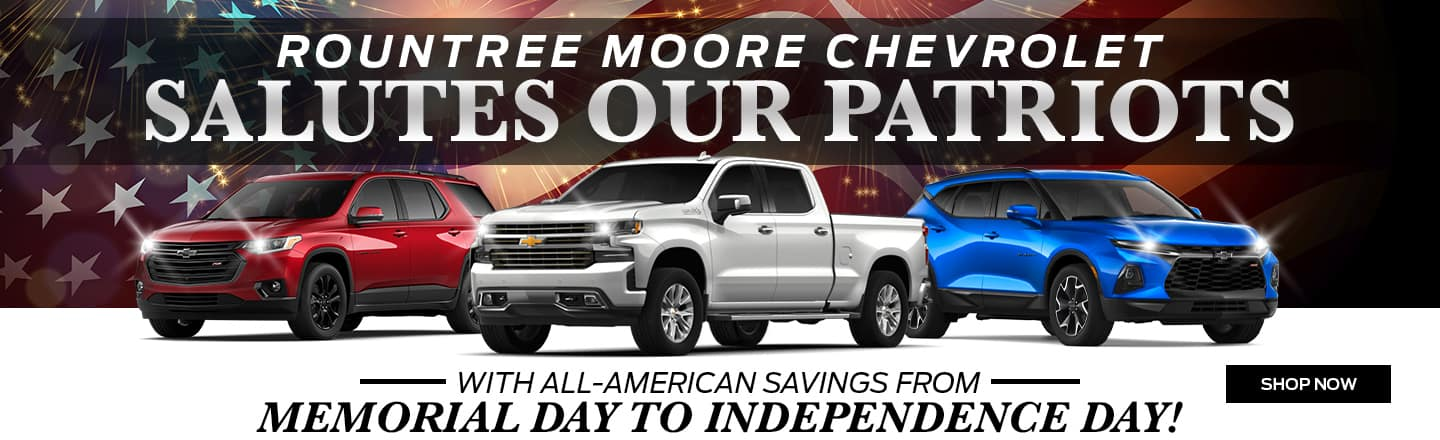Rountree Moore Chevrolet Salutes Our Patriots With All-American Savings From Memorial Day To Independence Day!